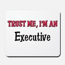 Trust Me I'm an Executive Mousepad