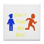 Don't Tase Me Tile Coaster