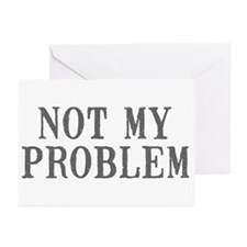 Not My Problem Greeting Cards (Pk of 10)