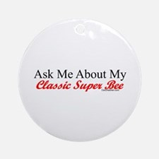 """""""Ask About My Super Bee"""" Ornament (Round)"""