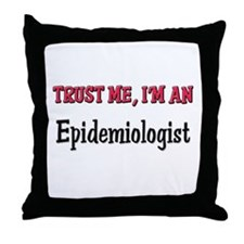 Trust Me I'm an Epidemiologist Throw Pillow