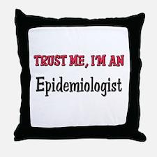 Trust Me I'm an Epidemiologist Throw Pillow