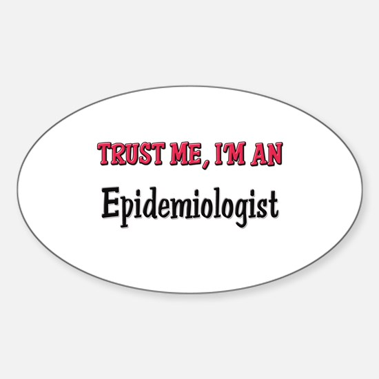 Trust Me I'm an Epidemiologist Oval Decal