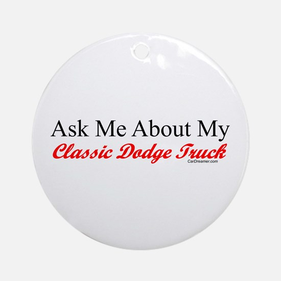 """""""Ask About My Dodge Truck"""" Ornament (Round)"""