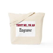 Trust Me I'm an Engraver Tote Bag