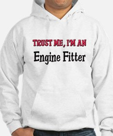 Trust Me I'm an Engine Fitter Hoodie