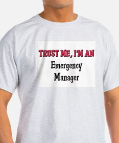 Trust Me I'm an Emergency Manager T-Shirt