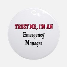 Trust Me I'm an Emergency Manager Ornament (Round)