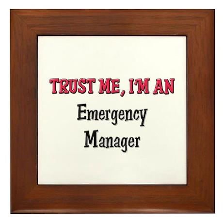 Trust Me I'm an Emergency Manager Framed Tile