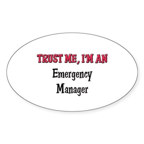 Trust Me I'm an Emergency Manager Oval Sticker