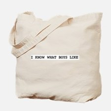 I KNOW WHAT BOYS LIKE Tote Bag