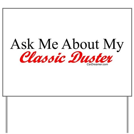 """""""Ask About My Duster"""" Yard Sign"""