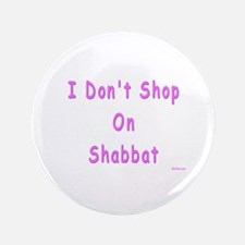 "I Don't Shop on Shabbat 3.5"" Button"