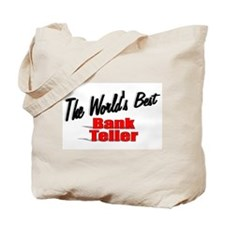 """The World's Best Bank Teller"" Tote Bag"
