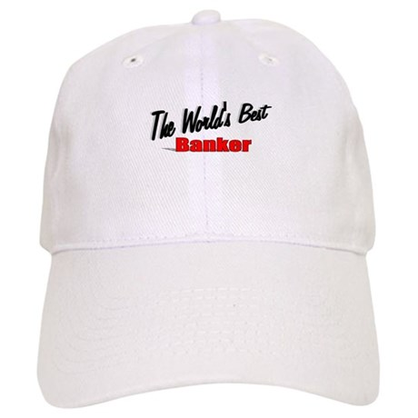 """The World's Best Banker"" Cap"
