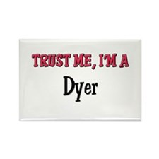 Trust Me I'm a Dyer Rectangle Magnet
