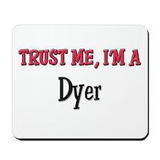 Trust Me I'm a Dyer Mousepad