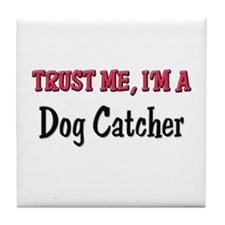 Trust Me I'm a Dog Catcher Tile Coaster