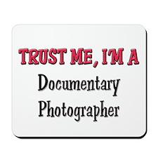 Trust Me I'm a Documentary Photographer Mousepad