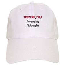 Trust Me I'm a Documentary Photographer Baseball Cap