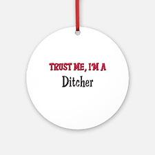 Trust Me I'm a Ditcher Ornament (Round)