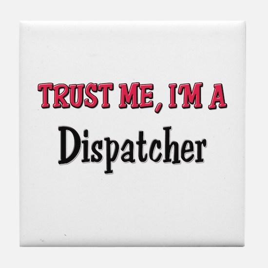 Trust Me I'm a Dispatcher Tile Coaster