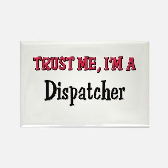 Trust Me I'm a Dispatcher Rectangle Magnet