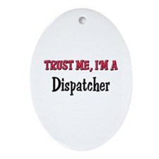 Trust Me I'm a Dispatcher Oval Ornament