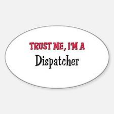 Trust Me I'm a Dispatcher Oval Decal