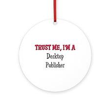 Trust Me I'm a Desktop Publisher Ornament (Round)
