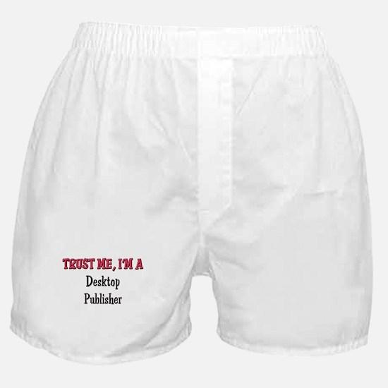 Trust Me I'm a Desktop Publisher Boxer Shorts