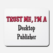 Trust Me I'm a Desktop Publisher Mousepad