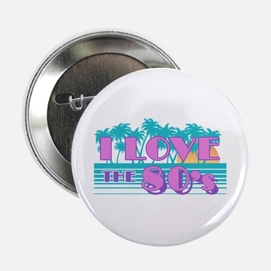 "I Love The 80's 2.25"" Button"
