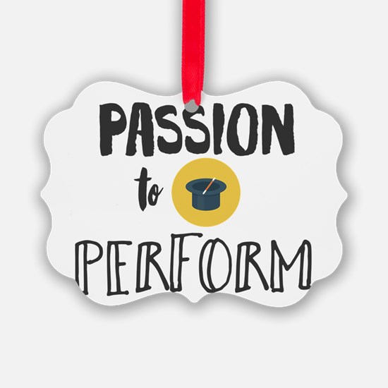 Passion to perform Ornament