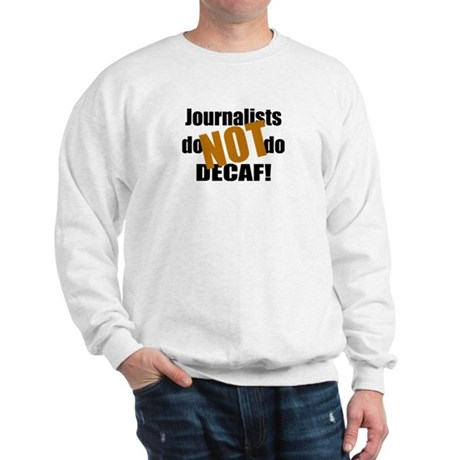 Journalists Don't Do Decaf Sweatshirt