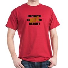 Journalists Don't Do Decaf T-Shirt