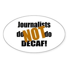 Journalists Don't Do Decaf Oval Decal