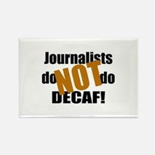 Journalists Don't Do Decaf Rectangle Magnet