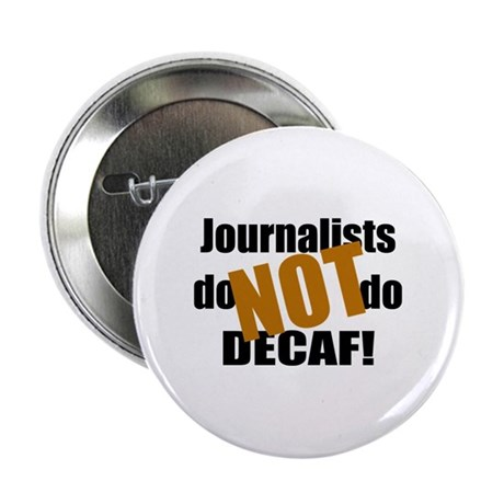 "Journalists Don't Do Decaf 2.25"" Button"