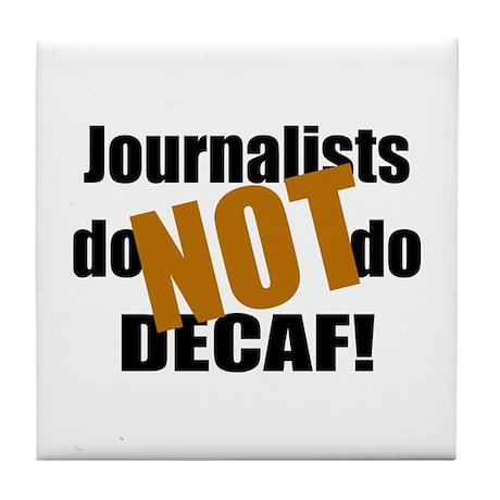 Journalists Don't Do Decaf Tile Coaster