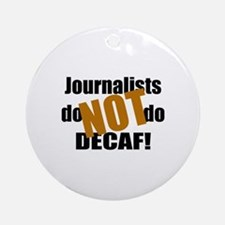 Journalists Don't Do Decaf Ornament (Round)