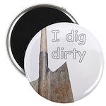 I dig dirty Magnet
