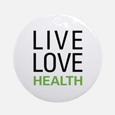 Live Love Health Ornament (Round)