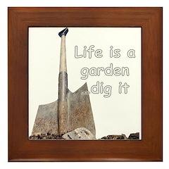 Life is a garden dig it Framed Tile