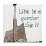 Life is a garden dig it Tile Coaster