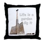 Life is a garden dig it Throw Pillow