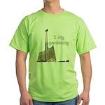 I dig gardening Green T-Shirt