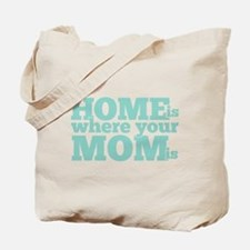 Home Is Where Your Mom Is Teal Tote Bag