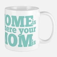 Home Is Where Your Mom Is Teal Mug