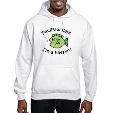 PawPaw Says I'm a Keeper! Hoodie